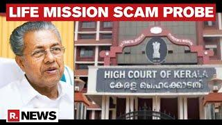 Kerala HC Dismisses Stay Petition On CBI Probe In Life Mission Scam
