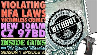 Defying NFA Rules a Victimless Crime? New 10mm CZ 97BD! (INSIDE GUNS w/TYM S1:E33)