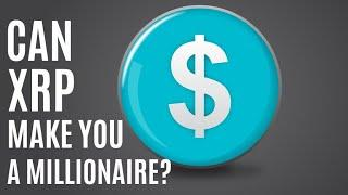 Can XRP (Ripple) Make You A Millionaire? - Realistically