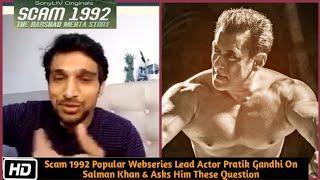 Scam 1992 Popular Webseries Lead Actor Pratik Gandhi On Salman Khan & Asks Him These Question