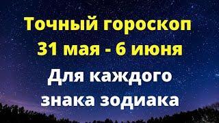 Точный гороскоп 31 мая по 6 июня. Для каждого знака зодиака.